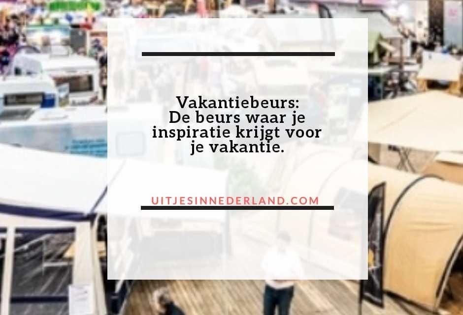 Vakantiebeurs: De beurs waar je inspiratie krijgt voor je vakantie.