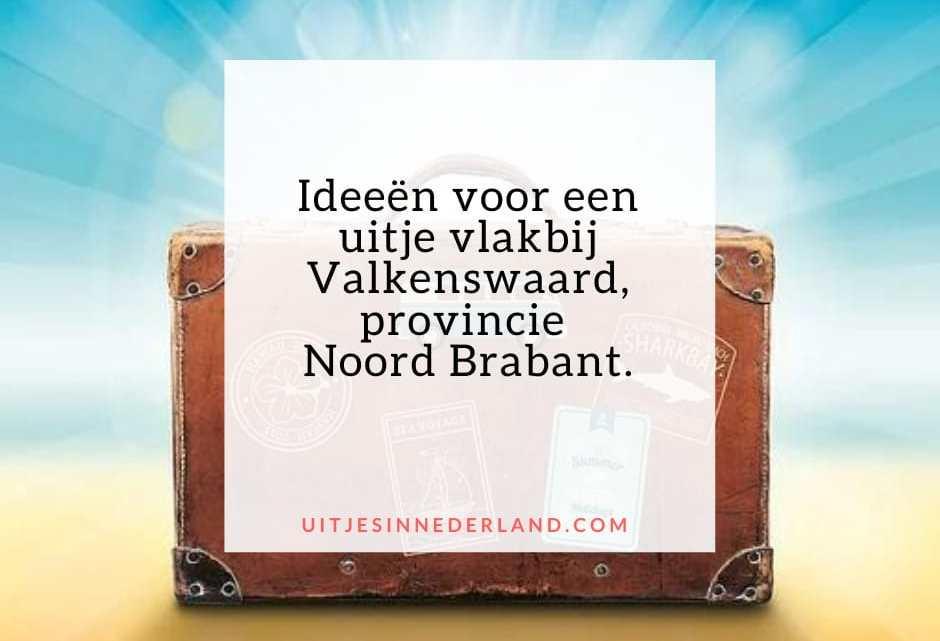 Ideeën voor uitje vlakbij Valkenswaard, provincie Noord Brabant.