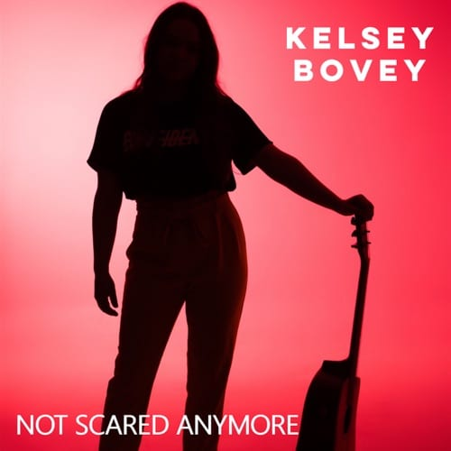Kelsea Bovey - Not Scared Anymore