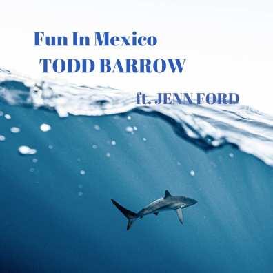 Todd Barrow - Fun In Mexico