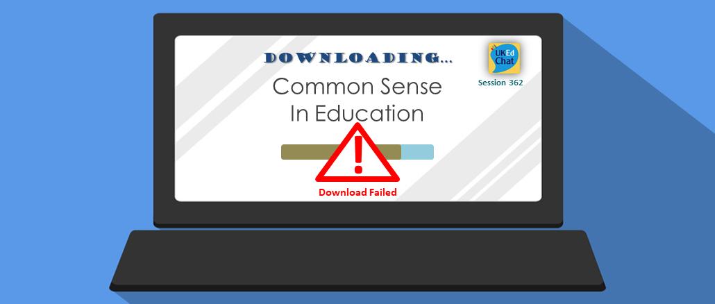 Session 362: Common Sense in Education – UKEdChat