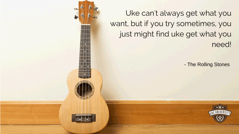 ukulele quote uke cant always get what uke want