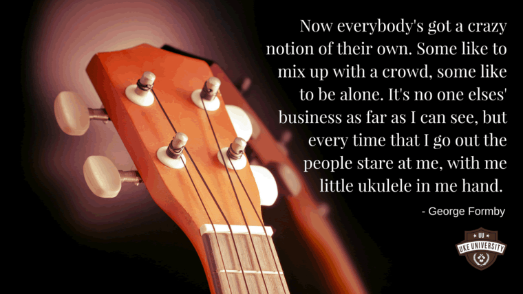 Ukulele Quote George formby stare at me with my little ukulele in my hand