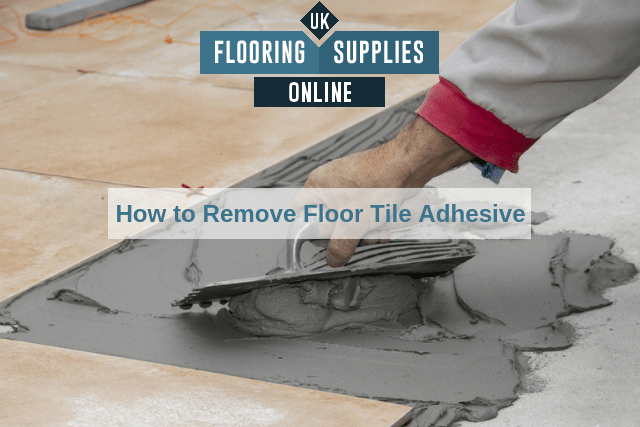 how to remove floor tile adhesive uk