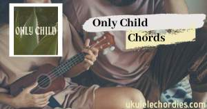 Sasha Sloan – Only Child Ukulele  Chords