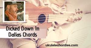 Trey Lewis – Dicked Down In Dallas Ukulele Chords