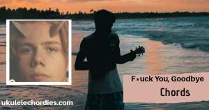 Read more about the article The Kid Laroi & Machine Gun Kelly -F*uck You, Goodbye Ukulele Chords