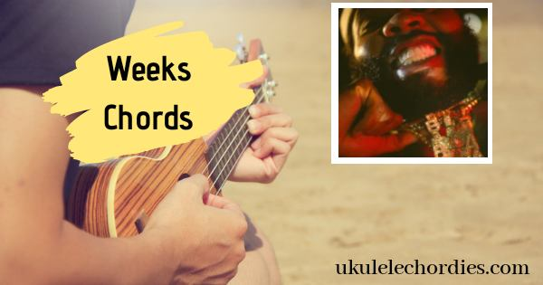 Weeks Ukulele(Easy) Chords by Kevin Gates