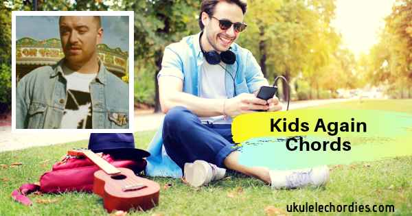 Read more about the article Kids Again Ukulele Chords by Sam Smith