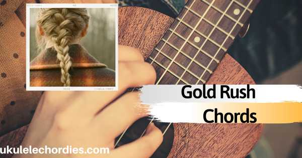 Gold Rush Ukulele Chords by Taylor Swift
