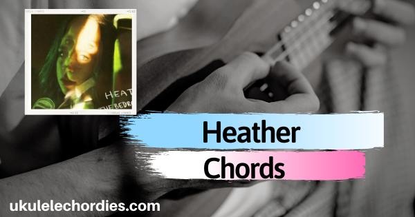 Read more about the article Heather Ukulele Chords by Tate Mcare