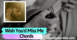 CHASE WRIGHT – Wish You'd Miss Me Ukulele Chords