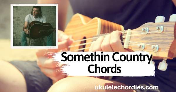 Somethin Country Ukulele Chords by Morgan Wallen