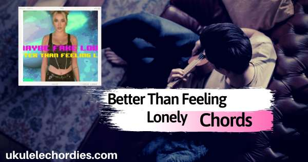 Better Than Feeling Lonely Ukulele Chords by Olivia O'Brien