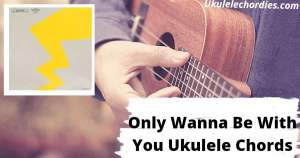 Only Wanna Be With You Ukulele Chords By Post Malone