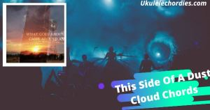 Read more about the article This Side Of A Dust Cloud  Ukulele Chords By Morgan Wallen