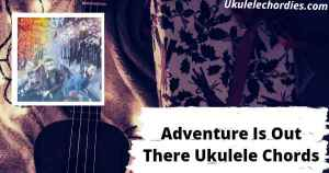 Adventure Is Out There Ukulele Chords By AJR
