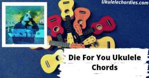 Die For You Ukulele Chords By Justin Bieber