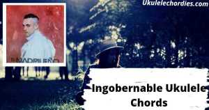 Read more about the article Ingobernable Ukulele Chords By  C. Tangana, Alizzz & Victor Martinez