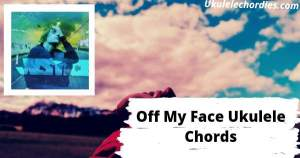 Off My Face Ukulele Chords By Justin Bieber