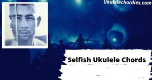 Selfish Ukulele Chords By Nick Jonas