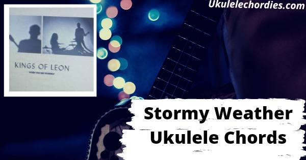 Stormy Weather Ukulele Chords By  Kings of Leon