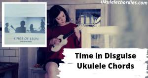 Time In Disguise Ukulele Chords By Kings of Leon