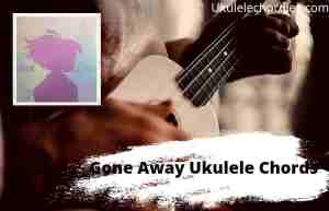 Gone Away Ukulele Chords By CG5