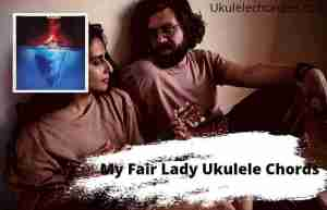 Read more about the article My Fair Lady Ukulele Chords By Kaleo