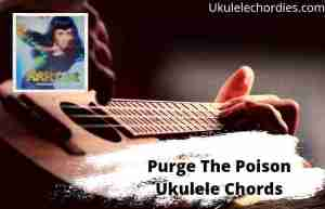Purge The Poison Ukulele Chords By MARINA