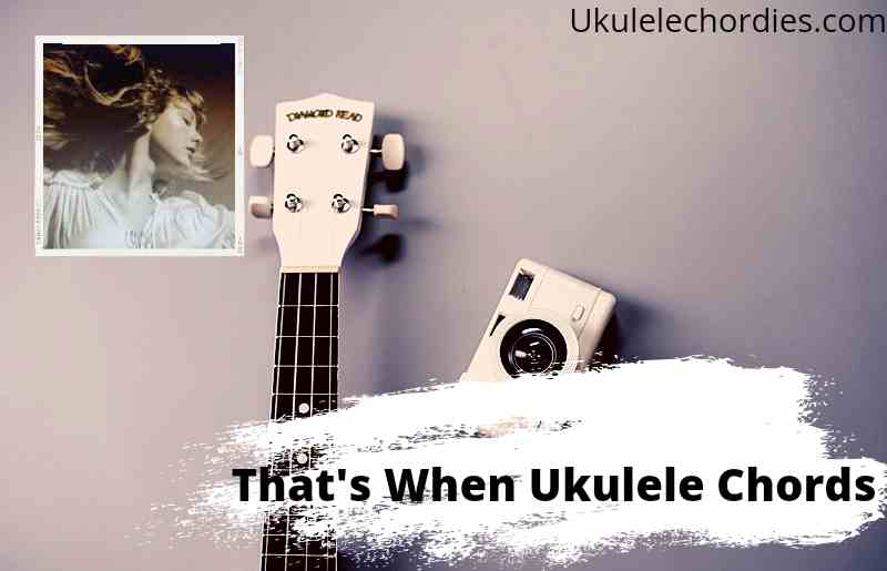 Thats When Ukulele Chords By Taylor Swift