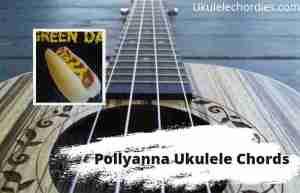 Read more about the article Pollyanna Ukulele Chords By Green Day