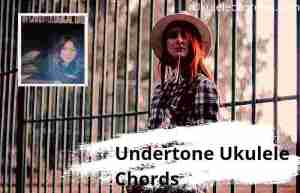 Read more about the article Undertone Ukulele Chords By Julia Michaels