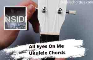 Read more about the article All Eyes on Me Ukulele Chords By Bo Burnham