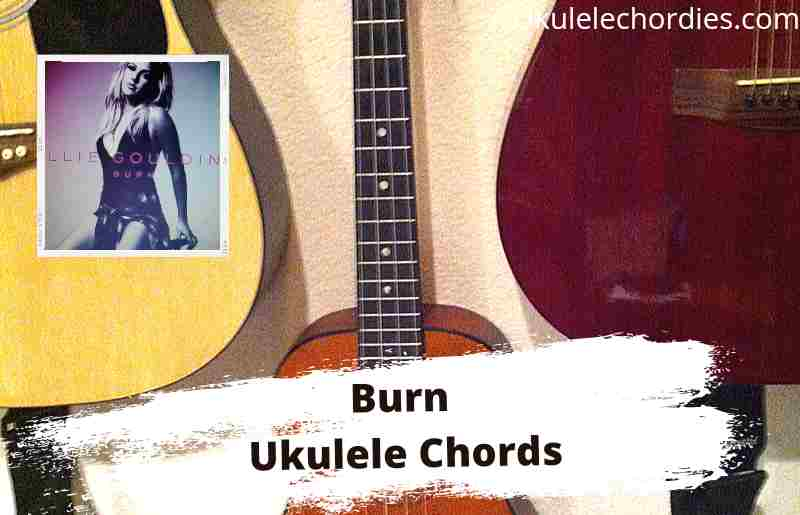 Read more about the article Burn Ukulele Chords By Ellie Goulding