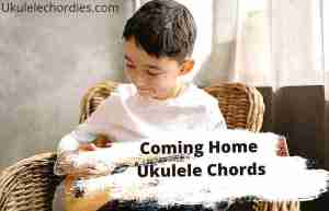 Read more about the article Coming Home Ukulele Chords By SaraoMusic