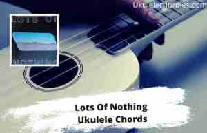 Read more about the article Lots Of Nothing Ukulele Chords By Spacey Jane