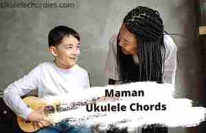 Read more about the article Maman Ukulele Chords By Jean Lumière