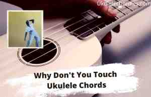 Read more about the article Why Dont You Touch Me Ukulele Chords By Leon Bridges