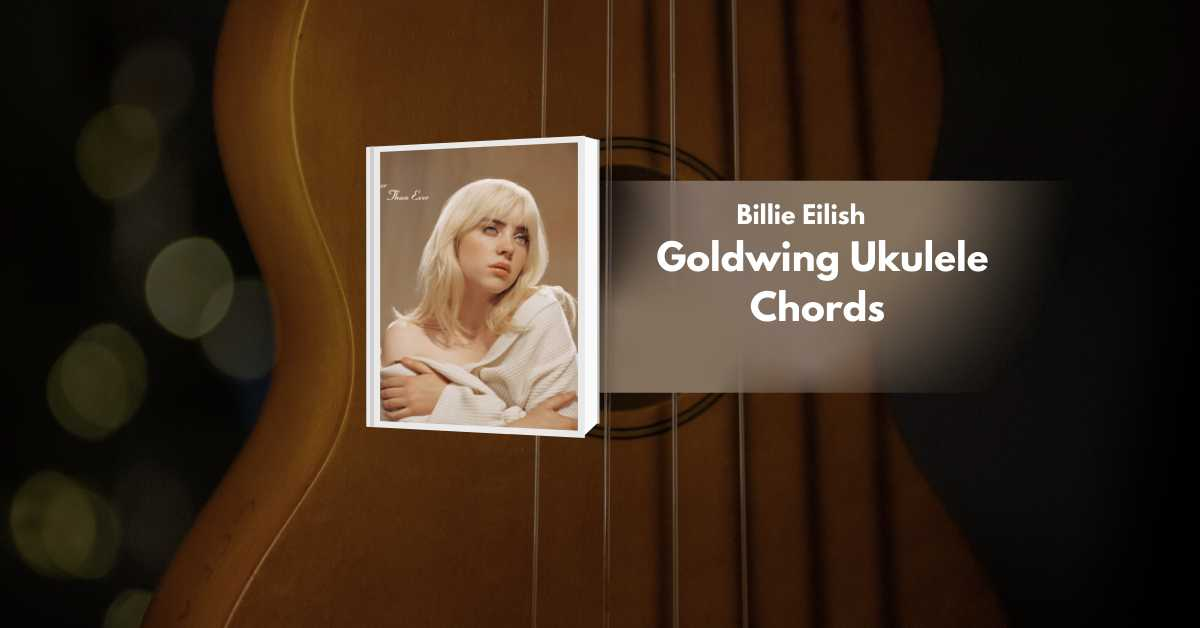 Read more about the article Goldwing Ukulele Chords by Billie Eilish