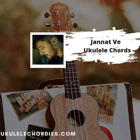 Read more about the article Jannat Ve Ukulele chords by Darshan Raval