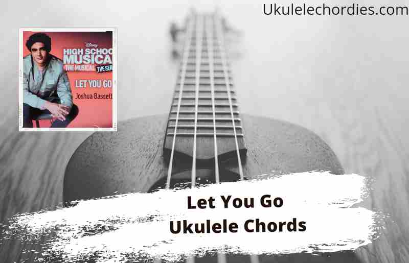 Read more about the article Let You Go Ukulele Chords By Joshua Bassett