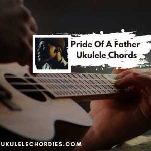Read more about the article Pride Of A Father Ukulele Chords by Hillsong Young & Free