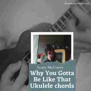 Read more about the article Why You Gotta Be Like That  Ukulele chords by Scotty McCreery