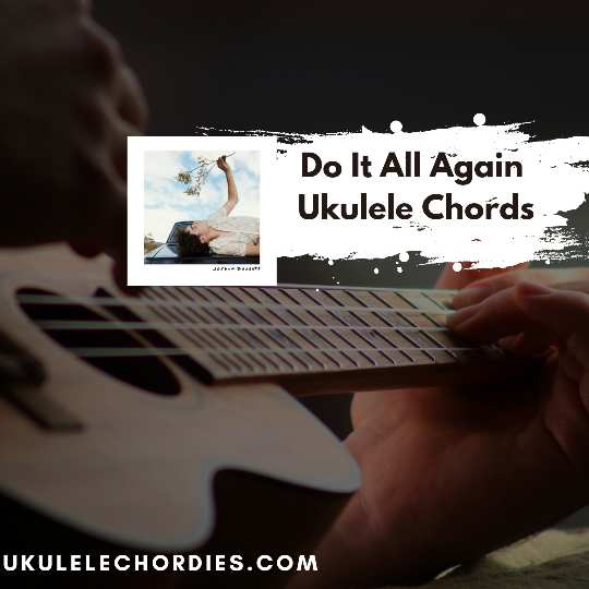 Read more about the article Do It All Again ukulele chords by Joshua Bassett