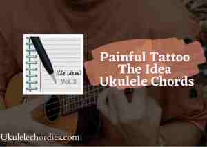 Read more about the article Painful Tattoo The Idea Ukulele chords by Daniel Snacks
