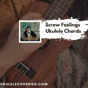 Read more about the article Screw Feelings Ukulele Chords by Au/Ra