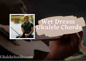 Read more about the article Wet Dream Ukulele Chords by Austin Burke