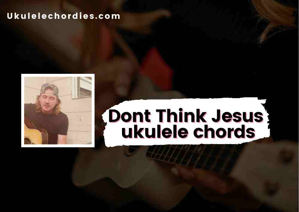 Read more about the article Dont Think Jesus Ukulele chords by Morgan Wallen