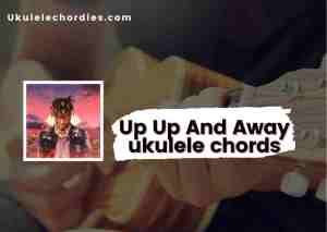 Read more about the article Up Up And Away ukulele chords by Juice WRLD